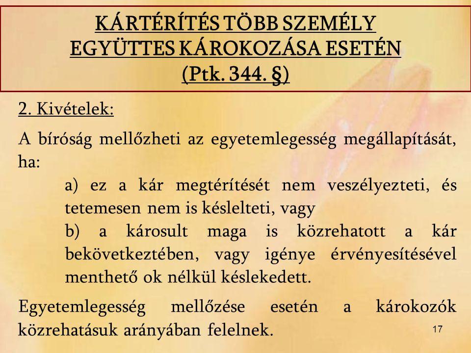 17 2. Kivételek: A bíróság mellőzheti az egyetemlegesség megállapítását, ha: a) ez a kár megtérítését nem veszélyezteti, és tetemesen nem is késleltet