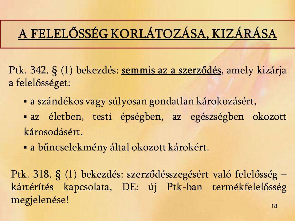 18 Ptk. 342. § (1) bekezdés: semmis az a szerződés, amely kizárja a felelősséget:  a szándékos vagy súlyosan gondatlan károkozásért,  az életben, te