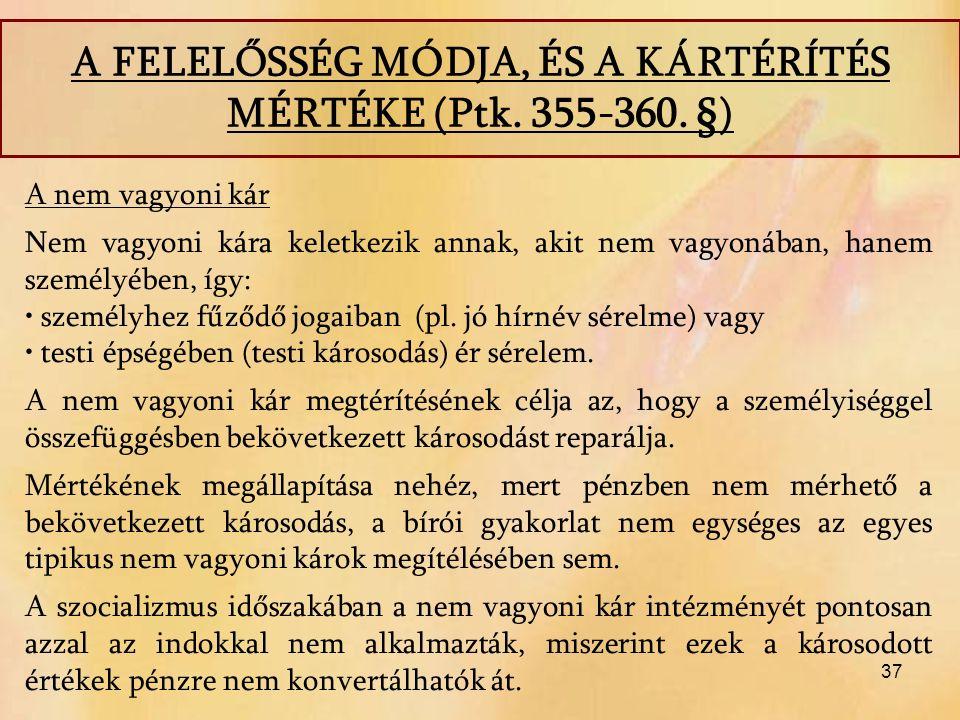 37 A nem vagyoni kár Nem vagyoni kára keletkezik annak, akit nem vagyonában, hanem személyében, így: személyhez fűződő jogaiban (pl. jó hírnév sérelme