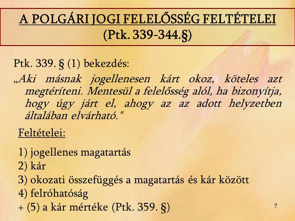 """Ptk. 339. § (1) bekezdés: """"Aki másnak jogellenesen kárt okoz, köteles azt megtéríteni. Mentesül a felelősség alól, ha bizonyítja, hogy úgy járt el, ah"""