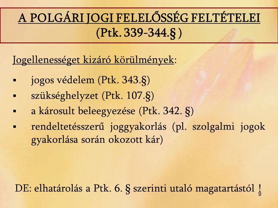 9 Jogellenességet kizáró körülmények:  jogos védelem (Ptk. 343.§)  szükséghelyzet (Ptk. 107.§)  a károsult beleegyezése (Ptk. 342. §)  rendeltetés