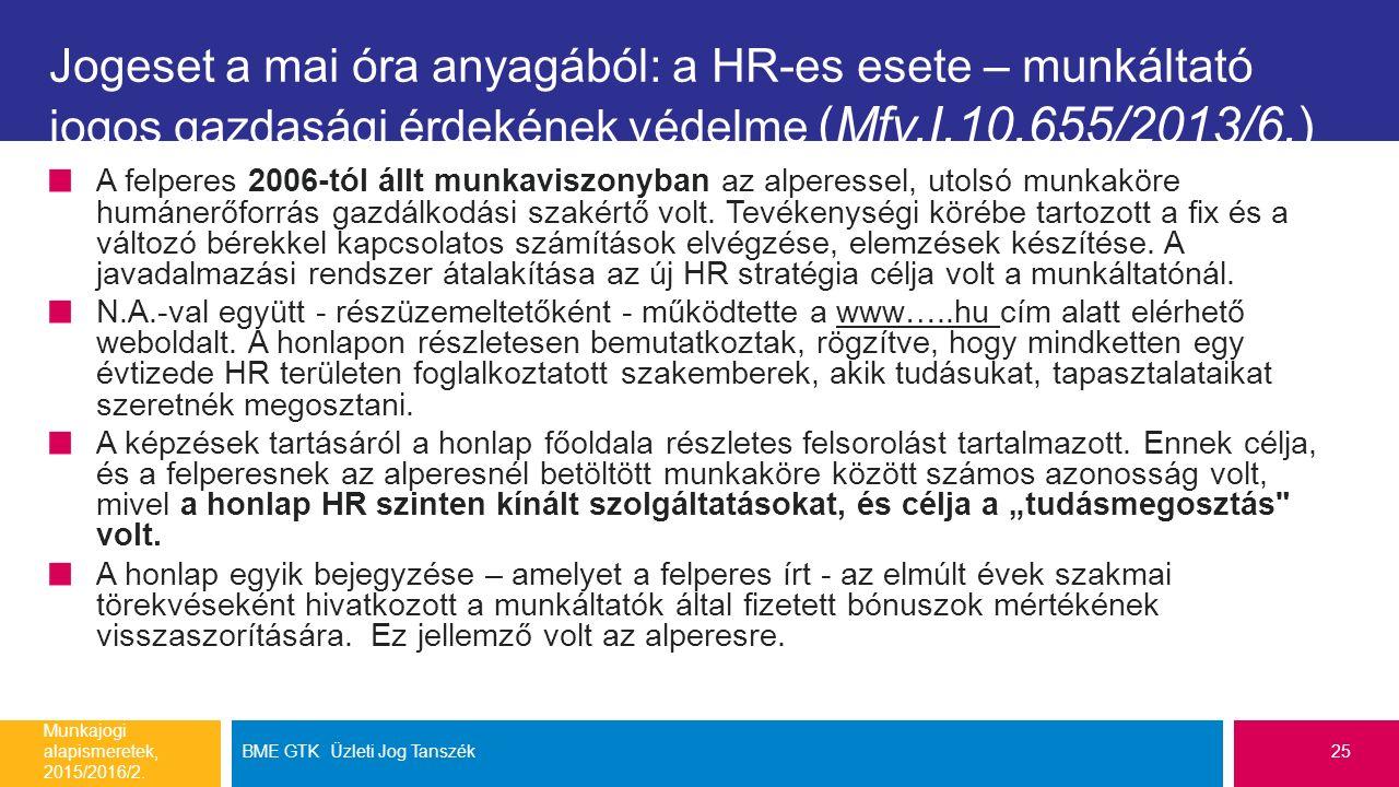 Jogeset a mai óra anyagából: a HR-es esete – munkáltató jogos gazdasági érdekének védelme (Mfv.I.10.655/2013/6.) A felperes 2006-tól állt munkaviszonyban az alperessel, utolsó munkaköre humánerőforrás gazdálkodási szakértő volt.
