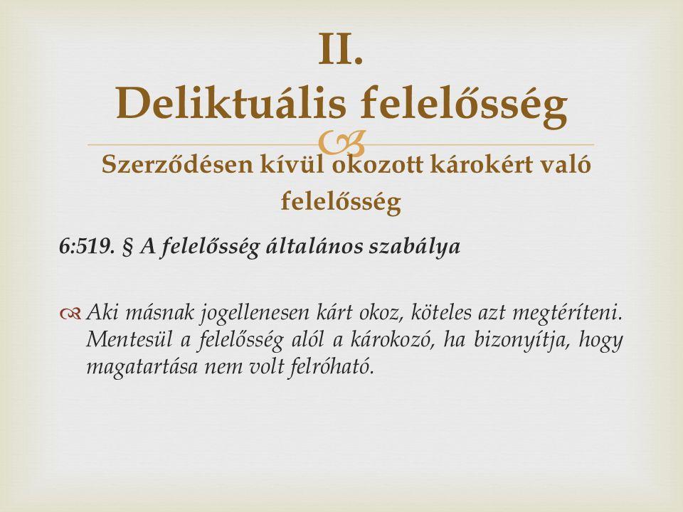  6:519. § A felelősség általános szabálya  Aki másnak jogellenesen kárt okoz, köteles azt megtéríteni. Mentesül a felelősség alól a károkozó, ha biz