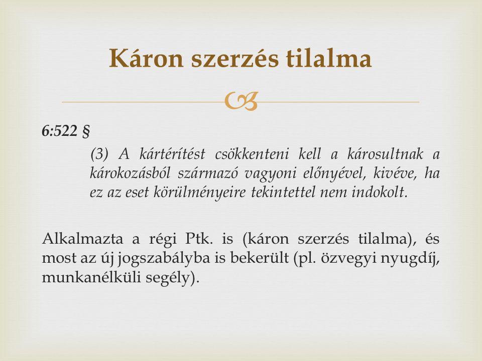  6:522 § (3) A kártérítést csökkenteni kell a károsultnak a károkozásból származó vagyoni előnyével, kivéve, ha ez az eset körülményeire tekintettel