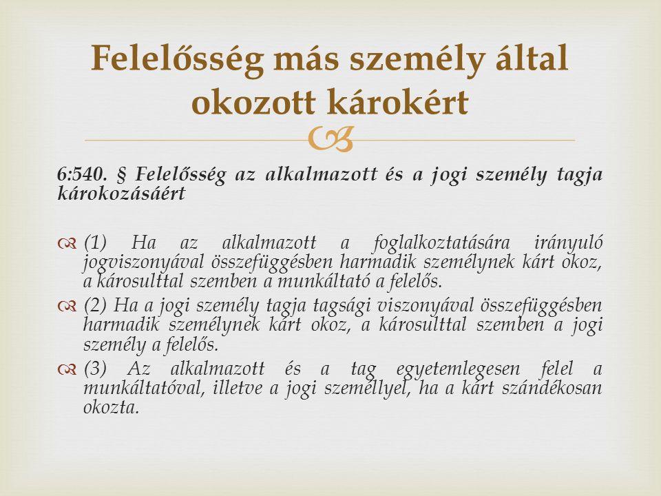  6:540. § Felelősség az alkalmazott és a jogi személy tagja károkozásáért  (1) Ha az alkalmazott a foglalkoztatására irányuló jogviszonyával összefü