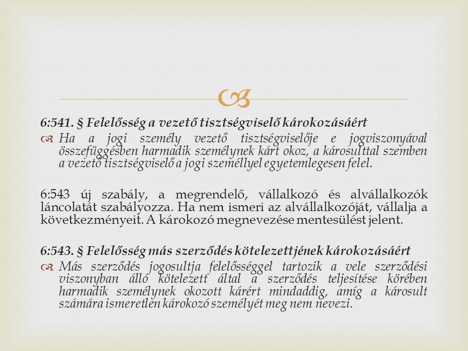  6:541. § Felelősség a vezető tisztségviselő károkozásáért  Ha a jogi személy vezető tisztségviselője e jogviszonyával összefüggésben harmadik szemé