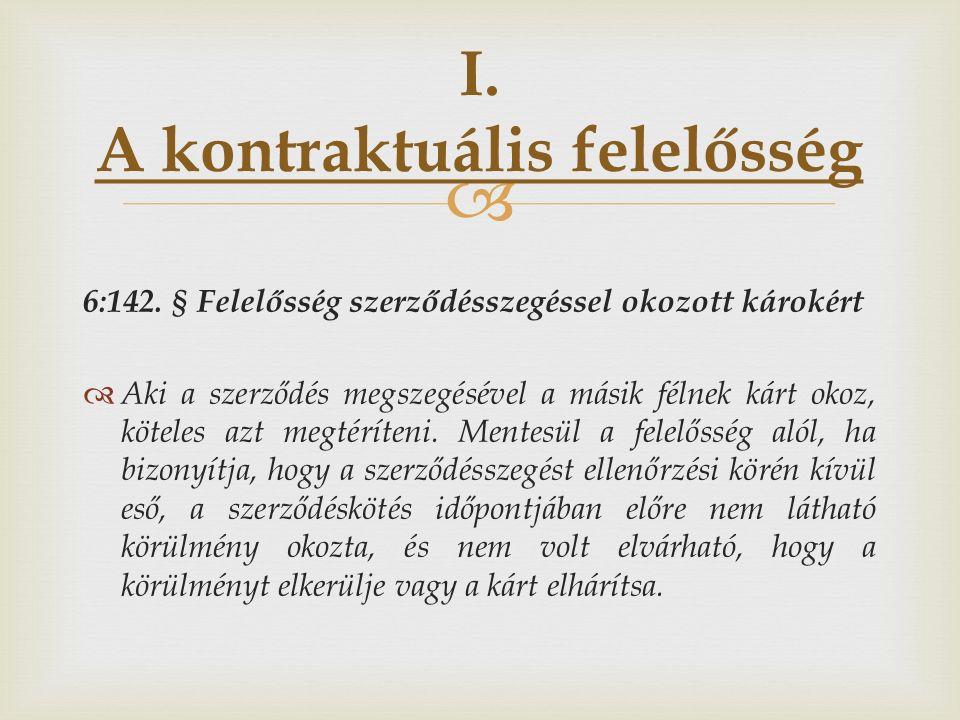  6:142. § Felelősség szerződésszegéssel okozott károkért  Aki a szerződés megszegésével a másik félnek kárt okoz, köteles azt megtéríteni. Mentesül
