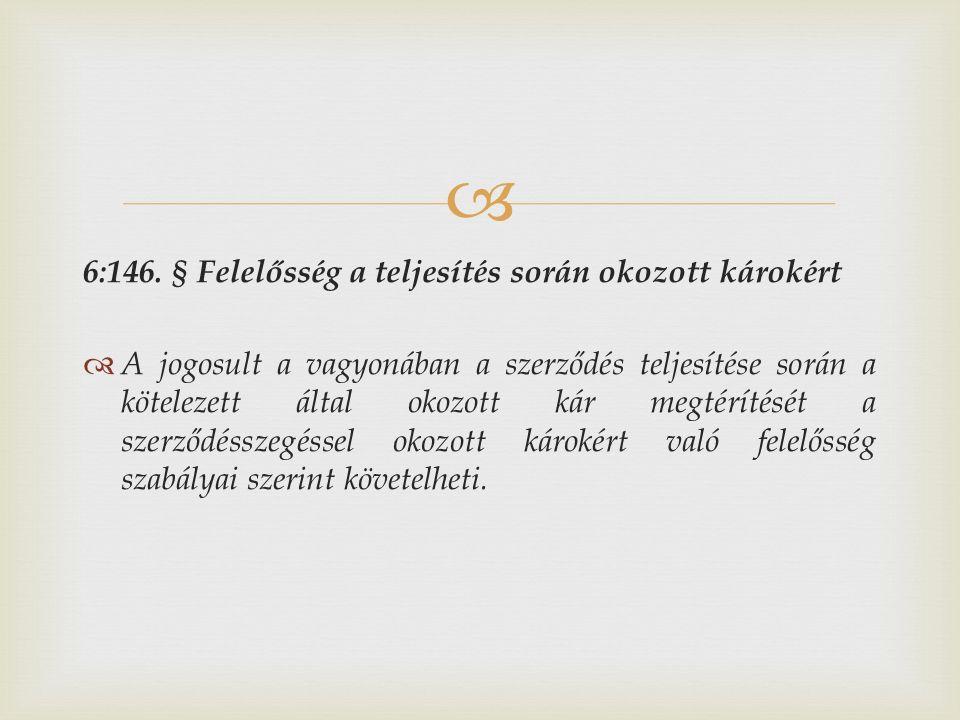 6:146. § Felelősség a teljesítés során okozott károkért  A jogosult a vagyonában a szerződés teljesítése során a kötelezett által okozott kár megté