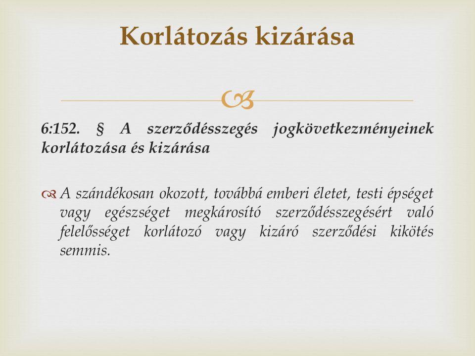  6:152. § A szerződésszegés jogkövetkezményeinek korlátozása és kizárása  A szándékosan okozott, továbbá emberi életet, testi épséget vagy egészsége