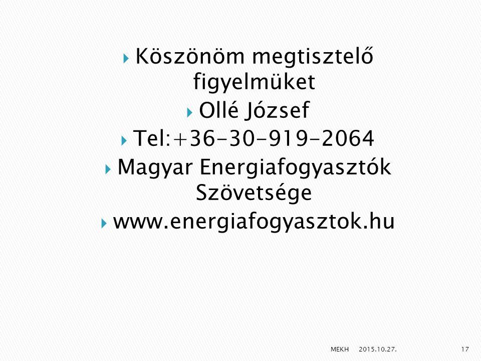  Köszönöm megtisztelő figyelmüket  Ollé József  Tel:+36-30-919-2064  Magyar Energiafogyasztók Szövetsége  www.energiafogyasztok.hu 2015.10.27.