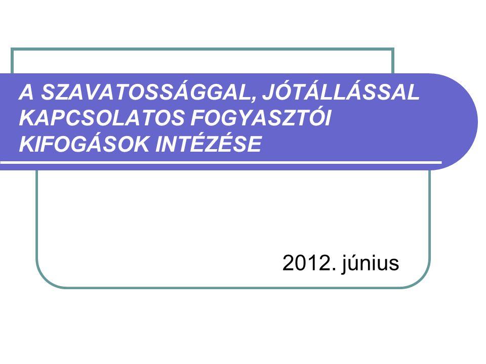 A SZAVATOSSÁGGAL, JÓTÁLLÁSSAL KAPCSOLATOS FOGYASZTÓI KIFOGÁSOK INTÉZÉSE 2012. június