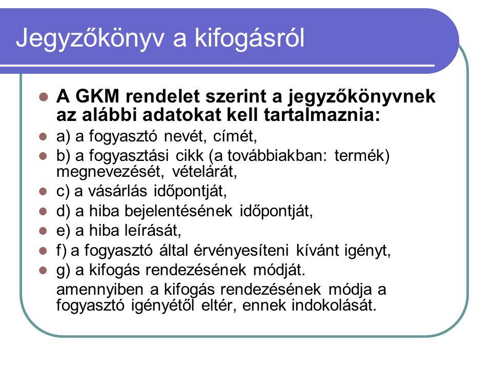 Jegyzőkönyv a kifogásról A GKM rendelet szerint a jegyzőkönyvnek az alábbi adatokat kell tartalmaznia: a) a fogyasztó nevét, címét, b) a fogyasztási c