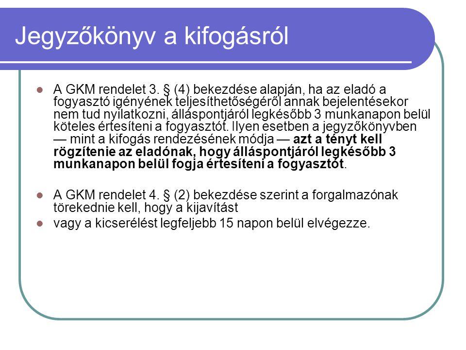 Jegyzőkönyv a kifogásról A GKM rendelet 3. § (4) bekezdése alapján, ha az eladó a fogyasztó igényének teljesíthetőségéről annak bejelentésekor nem tud