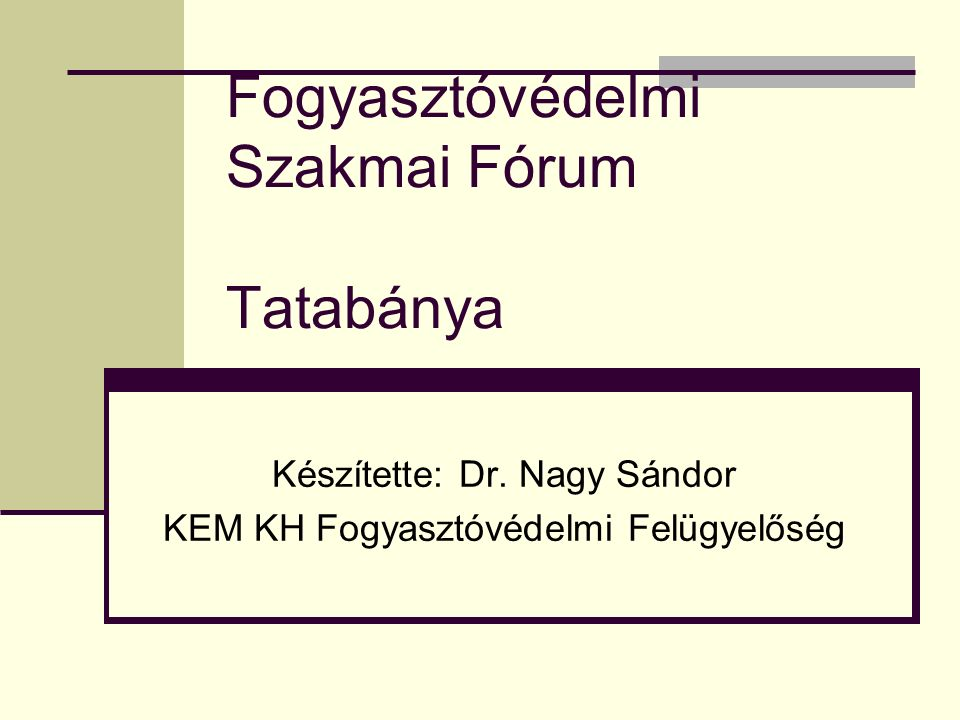 Fogyasztóvédelmi Szakmai Fórum Tatabánya Készítette: Dr.