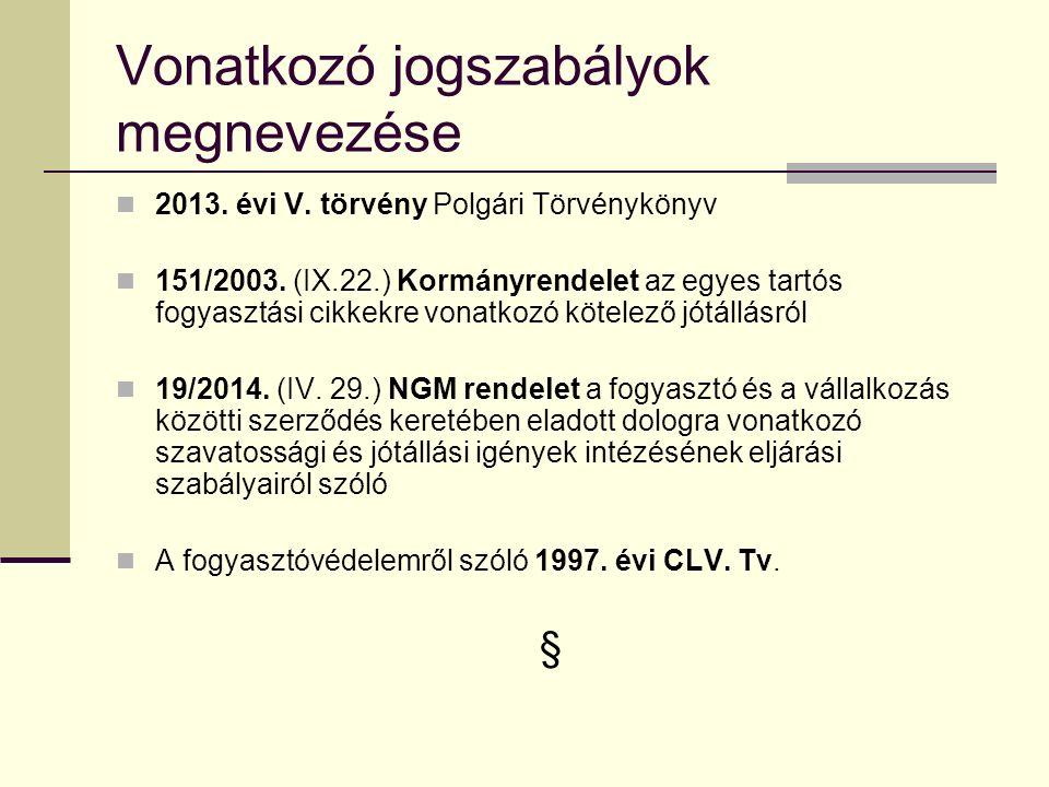 Vonatkozó jogszabályok megnevezése 2013.évi V. törvény Polgári Törvénykönyv 151/2003.