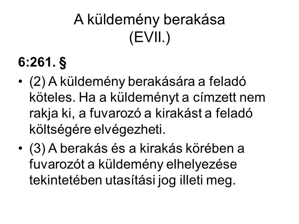 A küldemény berakása (EVII.) 6:261. § (2) A küldemény berakására a feladó köteles. Ha a küldeményt a címzett nem rakja ki, a fuvarozó a kirakást a fel