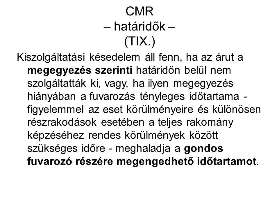 CMR – határidők – (TIX.) Kiszolgáltatási késedelem áll fenn, ha az árut a megegyezés szerinti határidőn belül nem szolgáltatták ki, vagy, ha ilyen meg