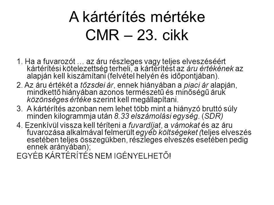 A kártérítés mértéke CMR – 23. cikk 1. Ha a fuvarozót … az áru részleges vagy teljes elveszéséért kártérítési kötelezettség terheli, a kártérítést az
