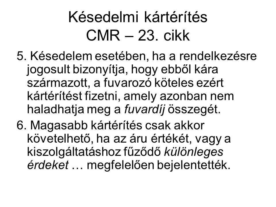 Késedelmi kártérítés CMR – 23. cikk 5. Késedelem esetében, ha a rendelkezésre jogosult bizonyítja, hogy ebből kára származott, a fuvarozó köteles ezér