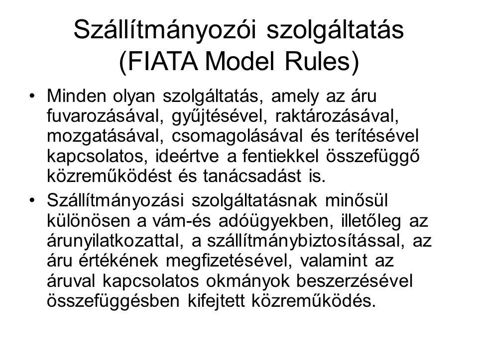 Szállítmányozói szolgáltatás (FIATA Model Rules) Minden olyan szolgáltatás, amely az áru fuvarozásával, gyűjtésével, raktározásával, mozgatásával, cso