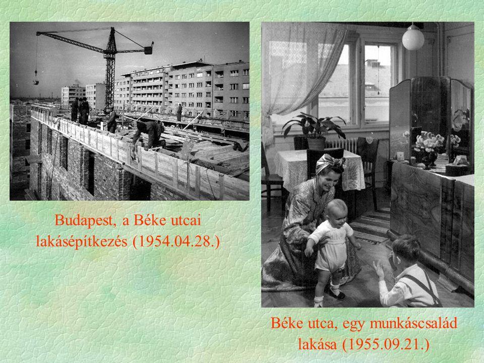 Béke utca, egy munkáscsalád lakása (1955.09.21.) Budapest, a Béke utcai lakásépítkezés (1954.04.28.)