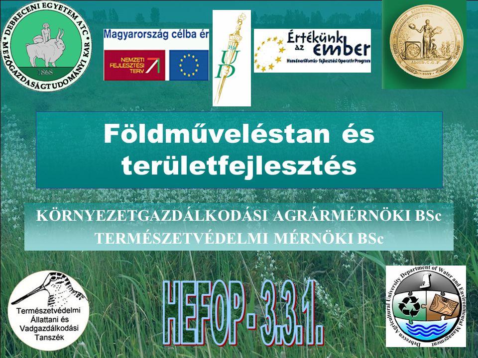Földműveléstan és területfejlesztés KÖRNYEZETGAZDÁLKODÁSI AGRÁRMÉRNÖKI BSc TERMÉSZETVÉDELMI MÉRNÖKI BSc