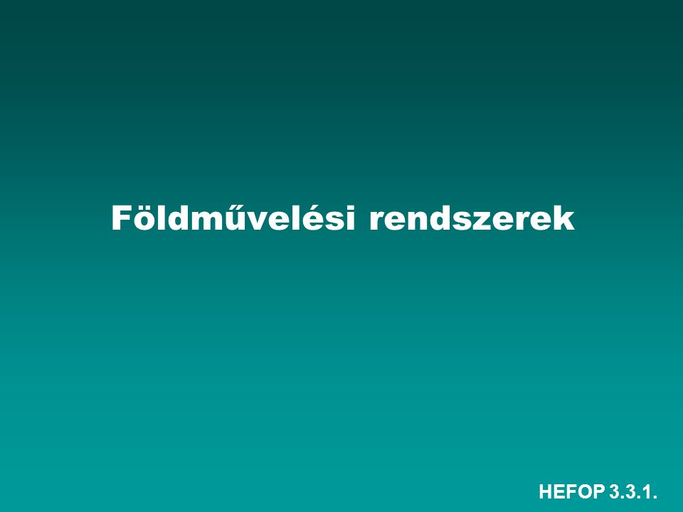 HEFOP 3.3.1. Földművelési rendszerek