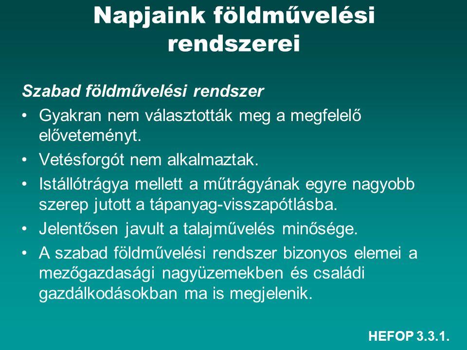 HEFOP 3.3.1. Napjaink földművelési rendszerei Szabad földművelési rendszer Gyakran nem választották meg a megfelelő előveteményt. Vetésforgót nem alka