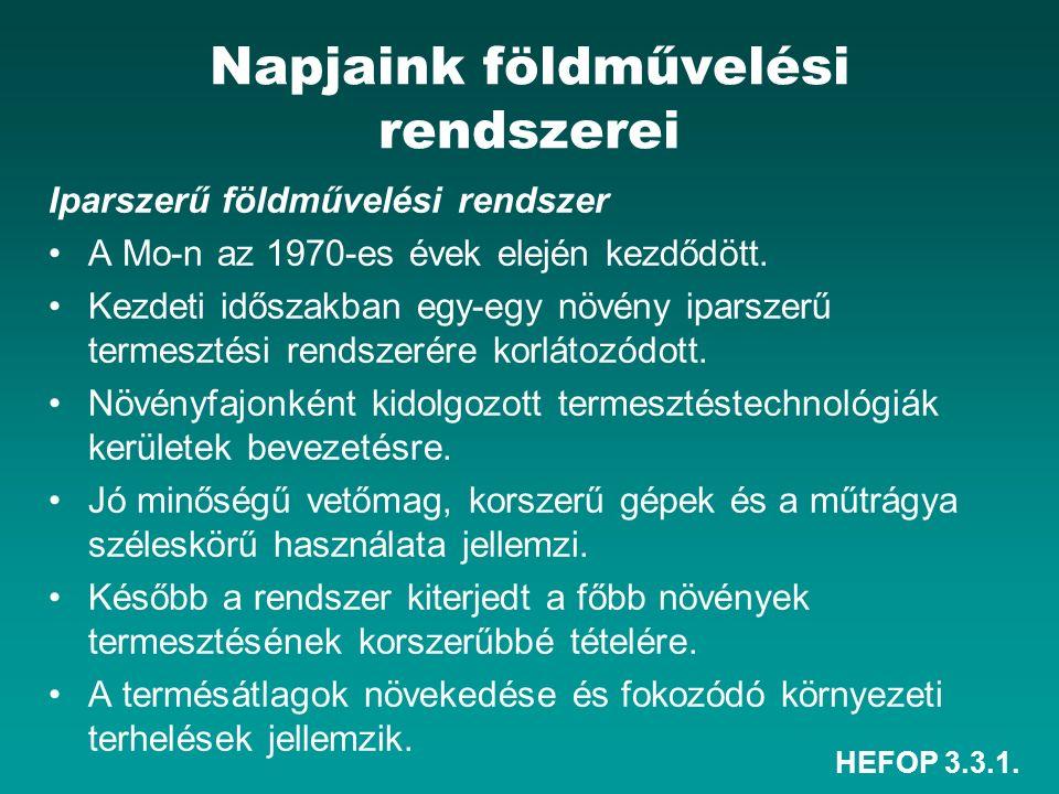 HEFOP 3.3.1. Napjaink földművelési rendszerei Iparszerű földművelési rendszer A Mo-n az 1970-es évek elején kezdődött. Kezdeti időszakban egy-egy növé