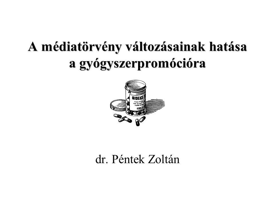 A médiatörvény változásainak hatása a gyógyszerpromócióra dr. Péntek Zoltán