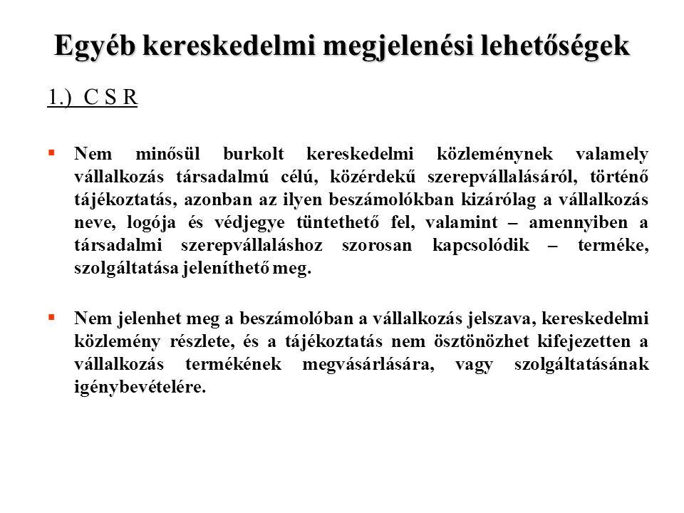 Egyéb kereskedelmi megjelenési lehetőségek 1.) C S R  Nem minősül burkolt kereskedelmi közleménynek valamely vállalkozás társadalmú célú, közérdekű s