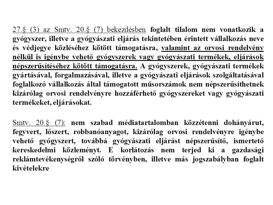 27.§ (3) az Smtv. 20.§ (7) bekezdésben foglalt tilalom nem vonatkozik a gyógyszer, illetve a gyógyászati eljárás tekintetében érintett vállalkozás nev