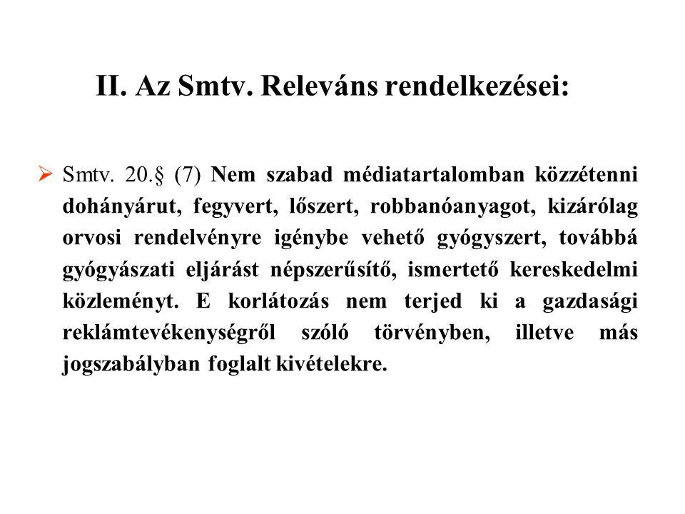 II. Az Smtv. Releváns rendelkezései:  Smtv. 20.§ (7) Nem szabad médiatartalomban közzétenni dohányárut, fegyvert, lőszert, robbanóanyagot, kizárólag