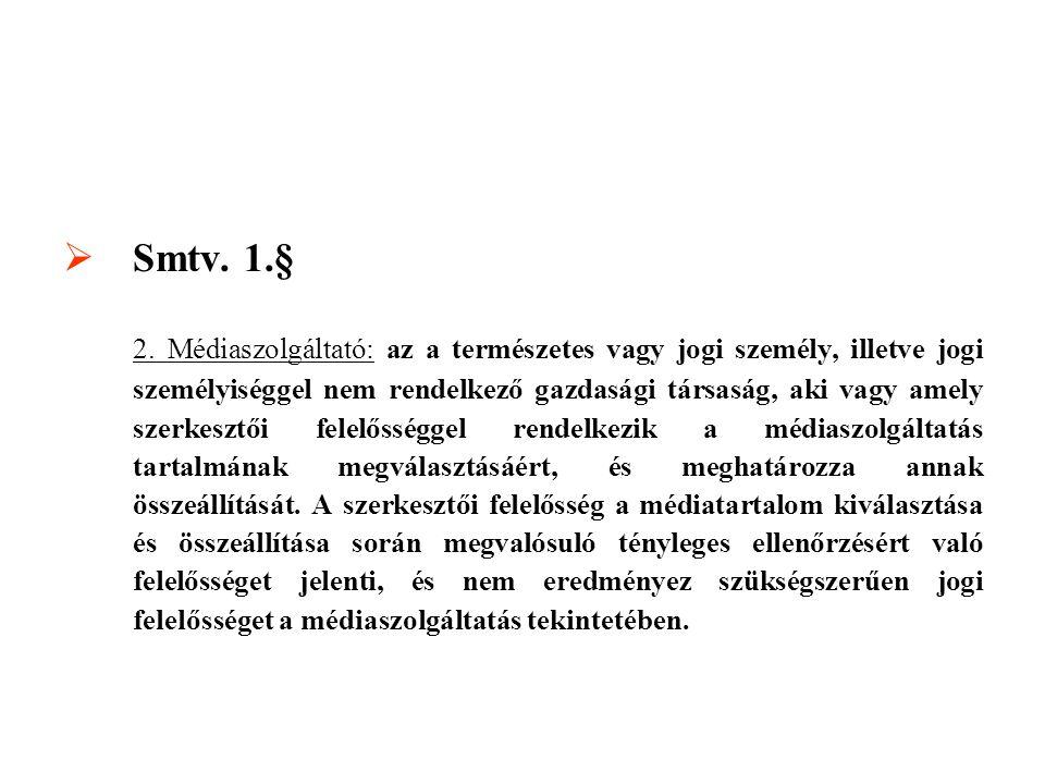  Smtv. 1.§ 2. Médiaszolgáltató: az a természetes vagy jogi személy, illetve jogi személyiséggel nem rendelkező gazdasági társaság, aki vagy amely sze