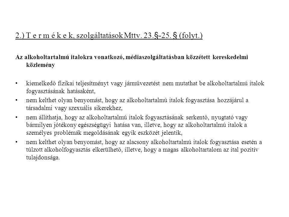 2.) T e r m é k e k, szolgáltatások Mttv. 23.§-25. § (folyt.) Az alkoholtartalmú italokra vonatkozó, médiaszolgáltatásban közzétett kereskedelmi közle