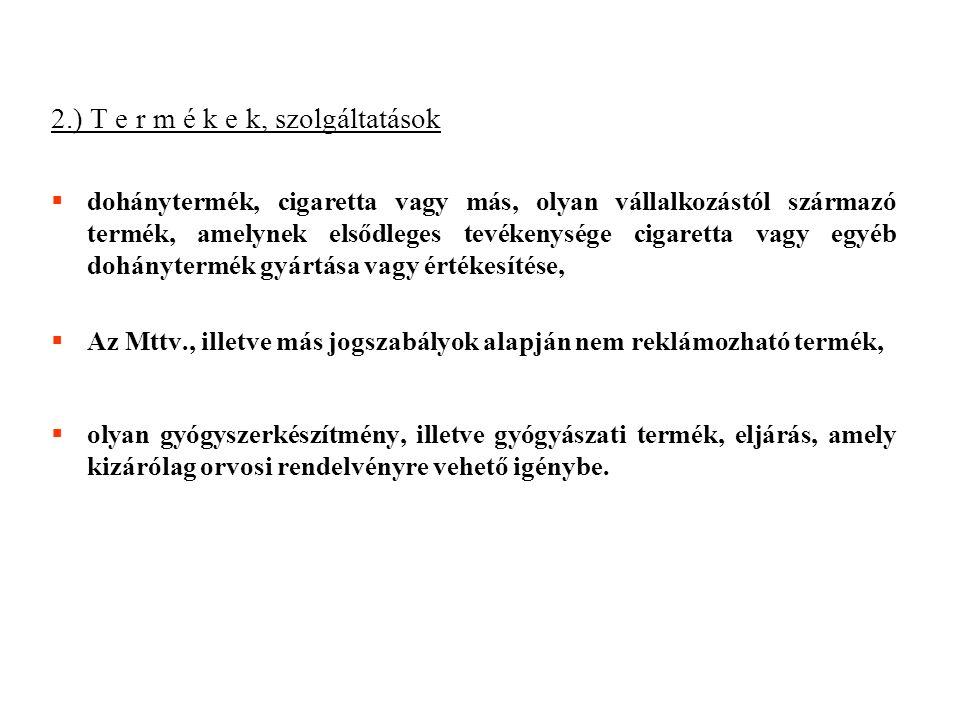 2.) T e r m é k e k, szolgáltatások  dohánytermék, cigaretta vagy más, olyan vállalkozástól származó termék, amelynek elsődleges tevékenysége cigaret