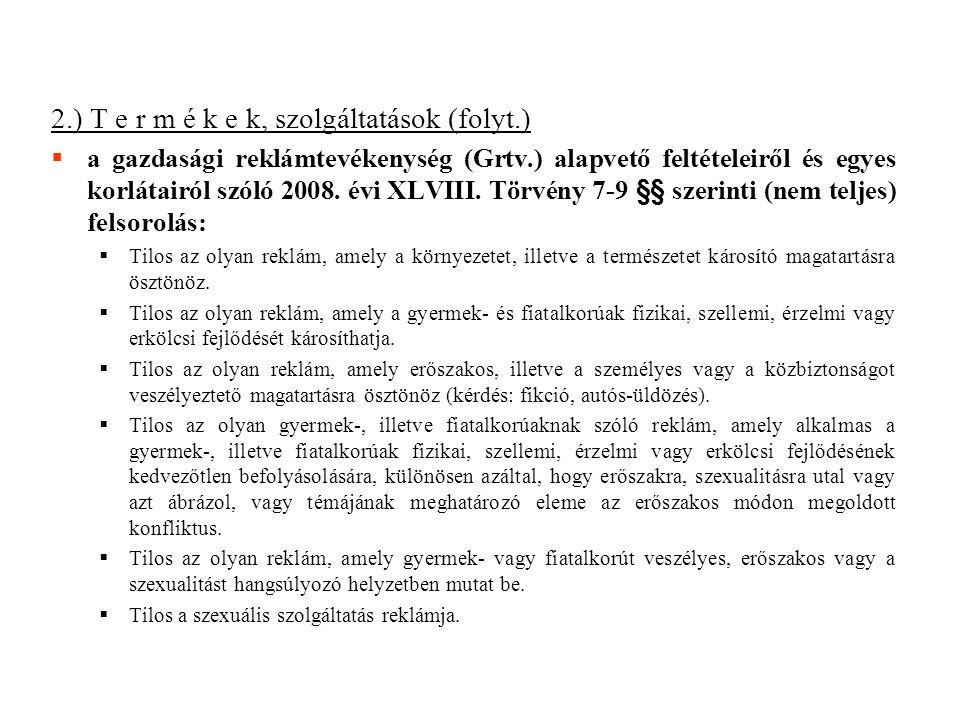 2.) T e r m é k e k, szolgáltatások (folyt.)  a gazdasági reklámtevékenység (Grtv.) alapvető feltételeiről és egyes korlátairól szóló 2008. évi XLVII