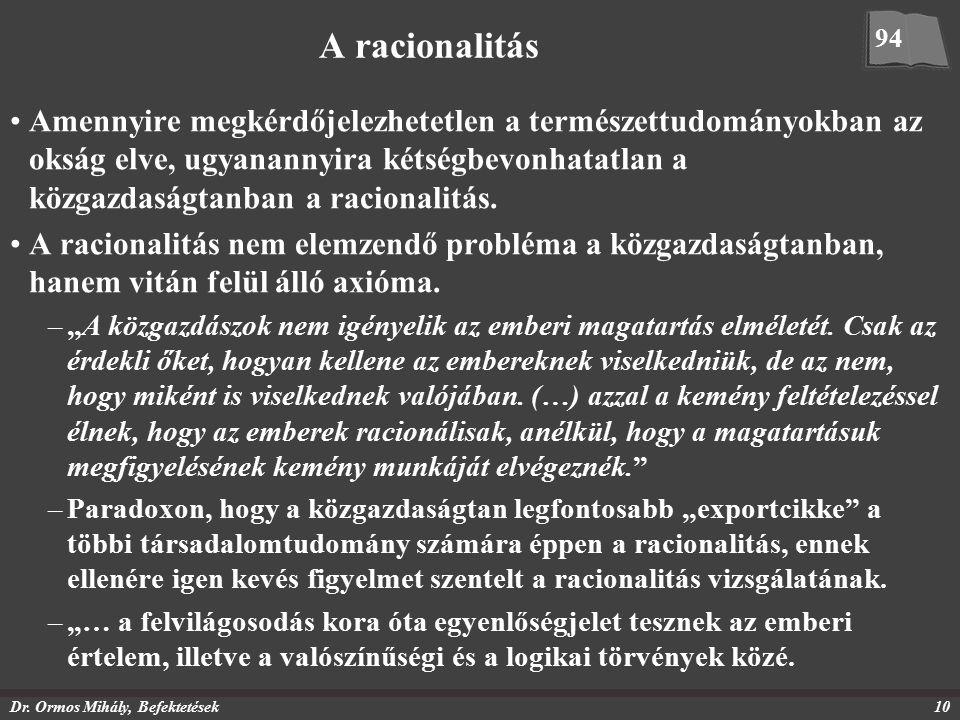 Dr. Ormos Mihály, Befektetések10 A racionalitás Amennyire megkérdőjelezhetetlen a természettudományokban az okság elve, ugyanannyira kétségbevonhatatl