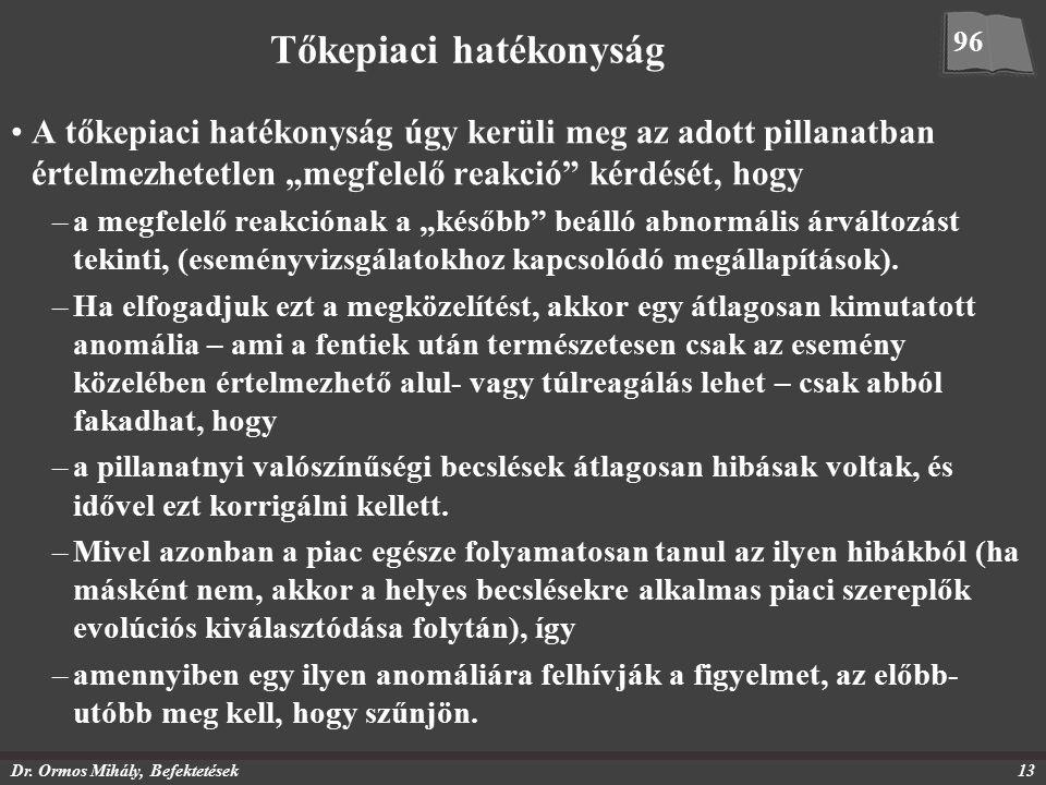 """Dr. Ormos Mihály, Befektetések13 Tőkepiaci hatékonyság A tőkepiaci hatékonyság úgy kerüli meg az adott pillanatban értelmezhetetlen """"megfelelő reakció"""