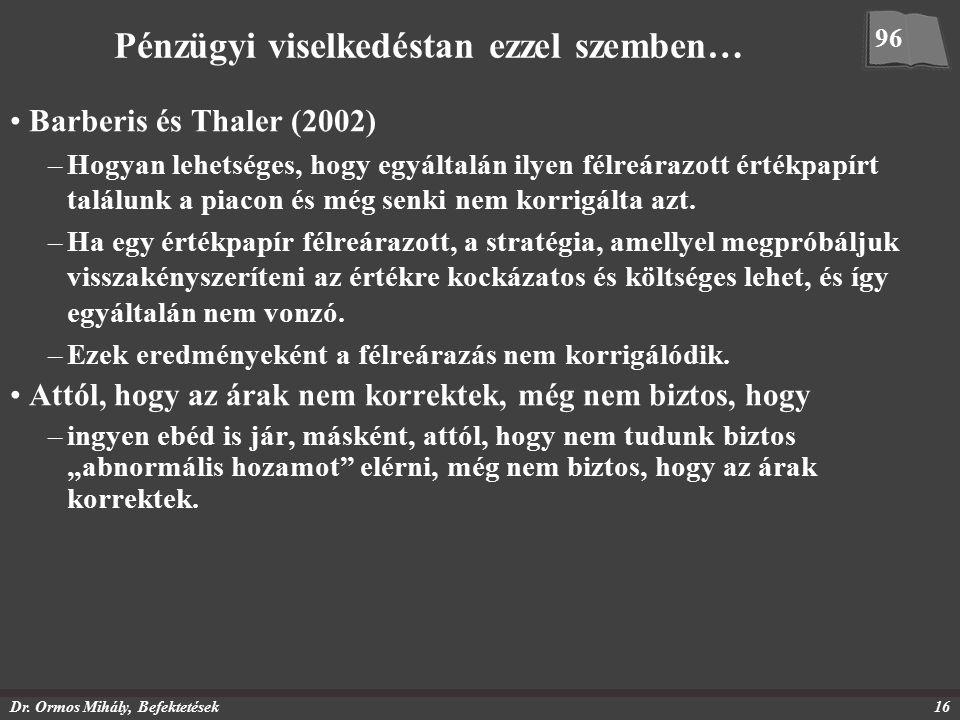 Dr. Ormos Mihály, Befektetések16 Pénzügyi viselkedéstan ezzel szemben… Barberis és Thaler (2002) –Hogyan lehetséges, hogy egyáltalán ilyen félreárazot