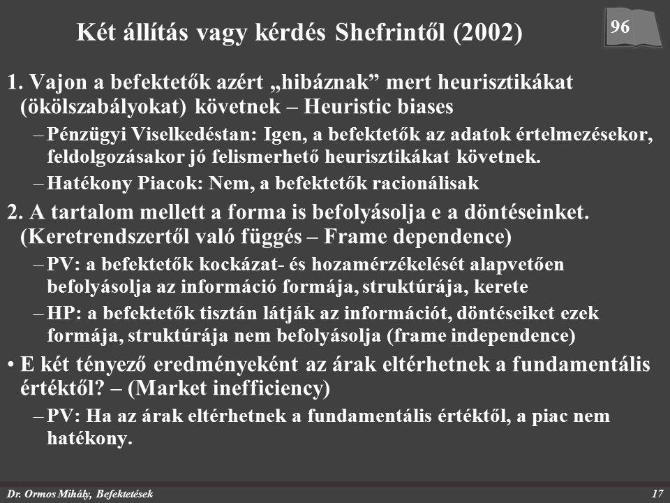 """Dr. Ormos Mihály, Befektetések17 Két állítás vagy kérdés Shefrintől (2002) 1. Vajon a befektetők azért """"hibáznak"""" mert heurisztikákat (ökölszabályokat"""