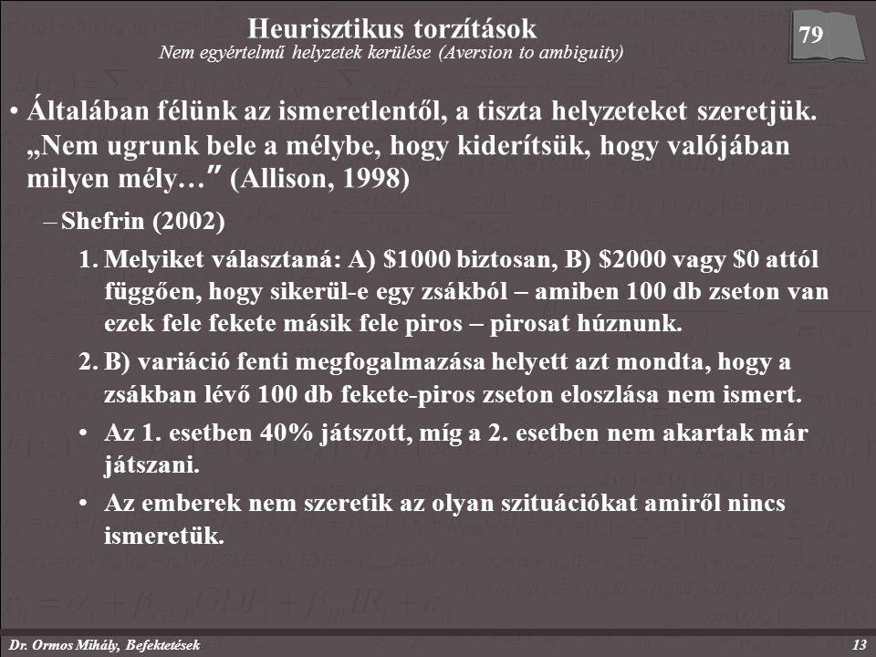 Dr. Ormos Mihály, Befektetések13 Heurisztikus torzítások Nem egyértelmű helyzetek kerülése (Aversion to ambiguity) Általában félünk az ismeretlentől,