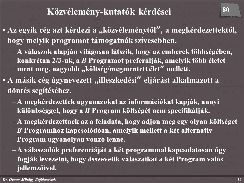 """Dr. Ormos Mihály, Befektetések16 Közvélemény-kutatók kérdései Az egyik cég azt kérdezi a """"közvéleménytől"""", a megkérdezettektől, hogy melyik programot"""