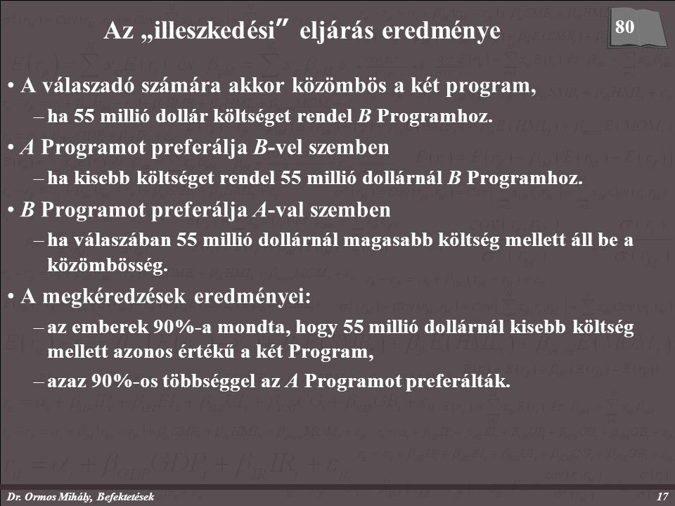 """Dr. Ormos Mihály, Befektetések17 Az """"illeszkedési"""" eljárás eredménye A válaszadó számára akkor közömbös a két program, –ha 55 millió dollár költséget"""