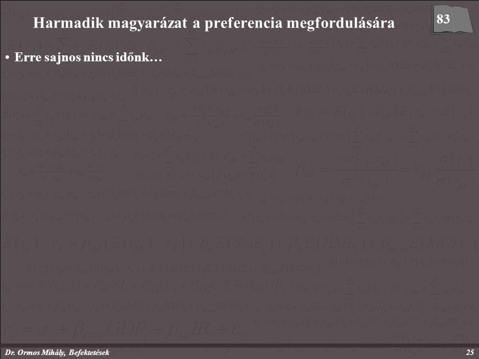 Dr. Ormos Mihály, Befektetések25 Harmadik magyarázat a preferencia megfordulására Erre sajnos nincs időnk… 83