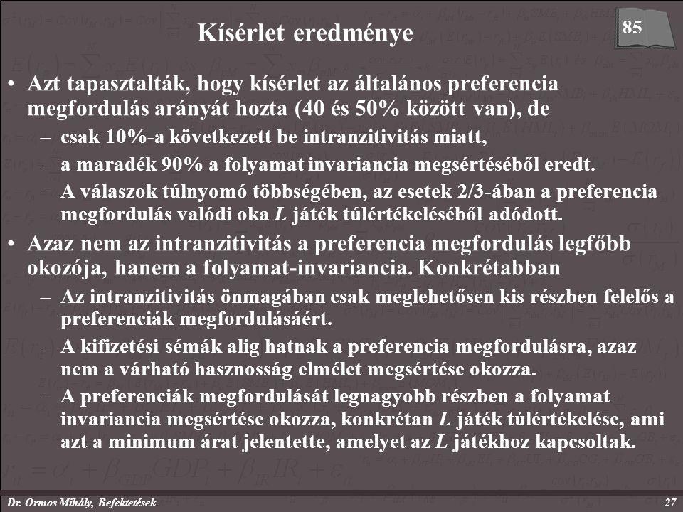 Dr. Ormos Mihály, Befektetések27 Kísérlet eredménye Azt tapasztalták, hogy kísérlet az általános preferencia megfordulás arányát hozta (40 és 50% közö