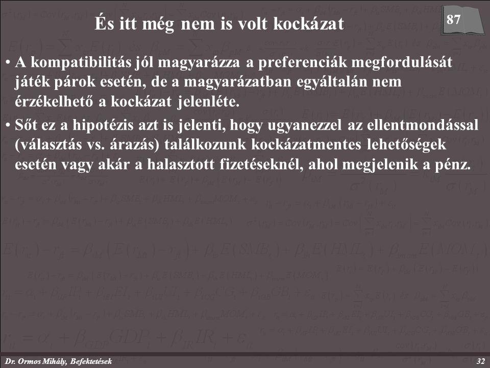 Dr. Ormos Mihály, Befektetések32 És itt még nem is volt kockázat A kompatibilitás jól magyarázza a preferenciák megfordulását játék párok esetén, de a