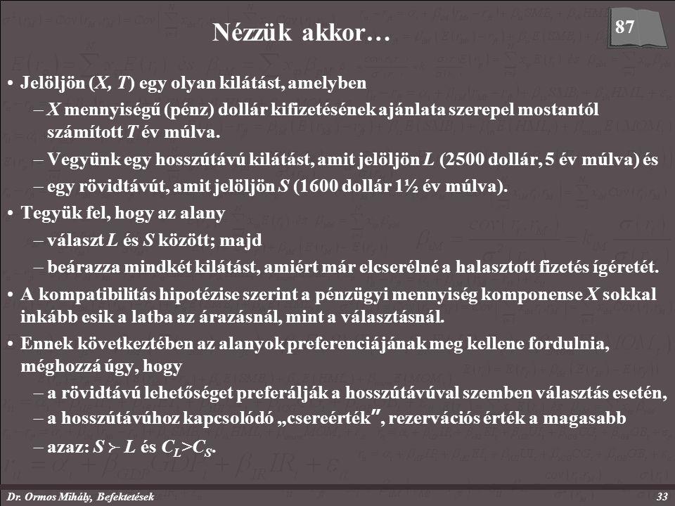 Dr. Ormos Mihály, Befektetések33 Nézzük akkor… Jelöljön (X, T) egy olyan kilátást, amelyben –X mennyiségű (pénz) dollár kifizetésének ajánlata szerepe