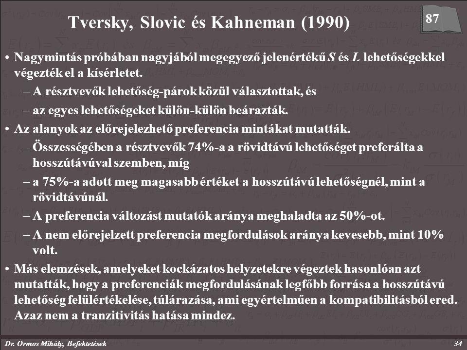Dr. Ormos Mihály, Befektetések34 Tversky, Slovic és Kahneman (1990) Nagymintás próbában nagyjából megegyező jelenértékű S és L lehetőségekkel végezték