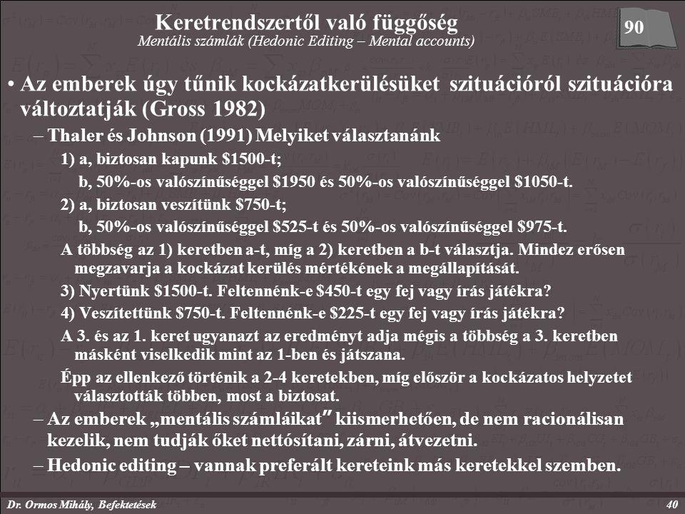 Dr. Ormos Mihály, Befektetések40 Keretrendszertől való függőség Mentális számlák (Hedonic Editing – Mental accounts) Az emberek úgy tűnik kockázatkerü